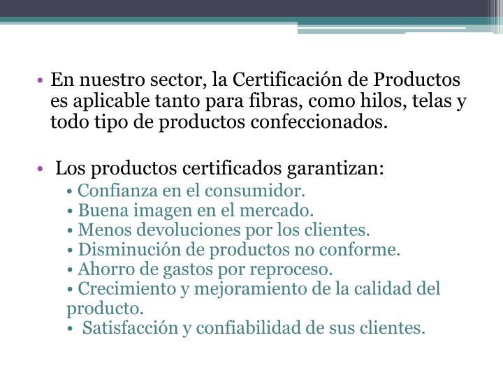 En nuestro sector, la Certificación de Productos es aplicable tanto para fibras, como hilos, telas y todo tipo de productos confeccionados.