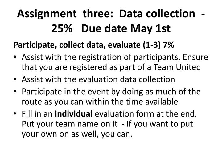 Assignment  three:  Data collection  - 25%   Due date May 1st
