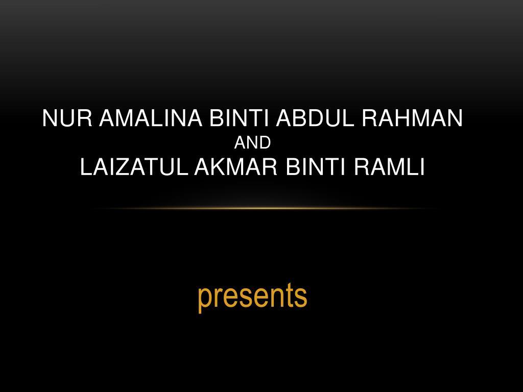 Nur Amalina Binti Abdul Rahman And Laizatul Akmar Ramli N
