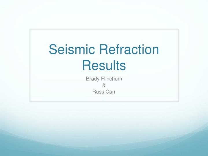Seismic refraction results
