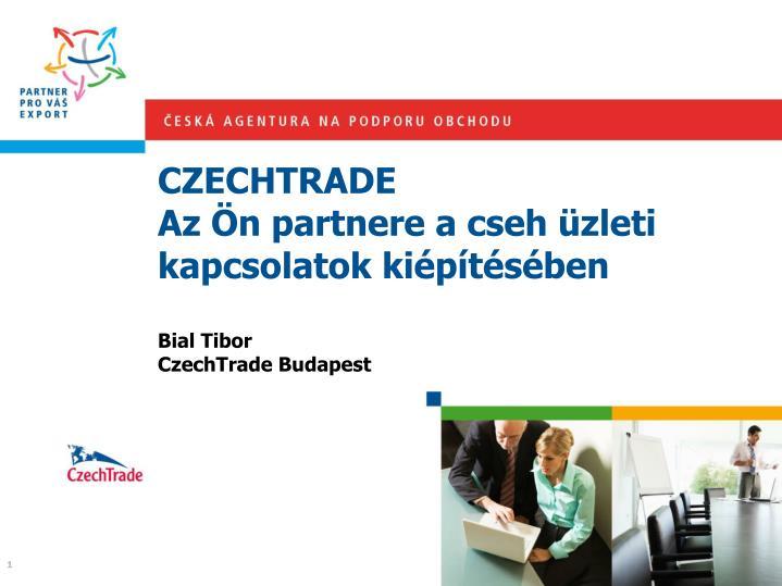 Czechtrade az n partnere a cseh zleti kapcsolatok ki p t s ben bial tibor czechtrade budapest
