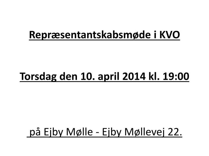 Repr sentantskabsm de i kvo torsdag den 10 april 2014 kl 19 00 p ejby m lle ejby m llevej 22