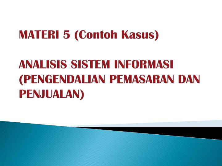 materi 5 contoh kasus analisis sistem informasi pengendalian pemasaran dan penjualan n.
