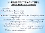aljabar vektor matriks vector analysis matrices