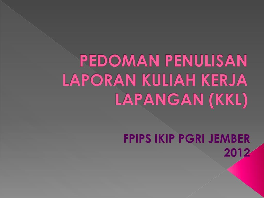Ppt Pedoman Penulisan Laporan Kuliah Kerja Lapangan Kkl Powerpoint Presentation Id 3461784