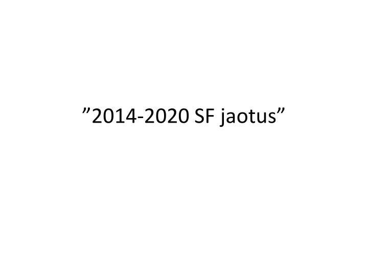 2014 2020 sf jaotus n.
