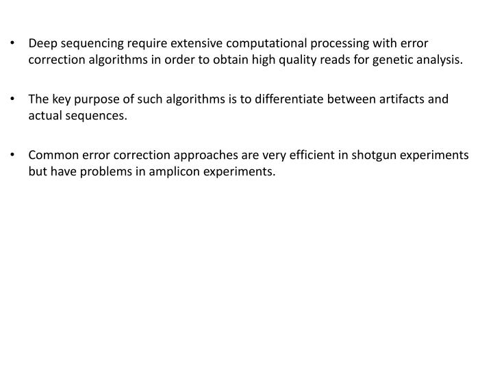 Deep sequencing require extensive computational processing with error correction algorithms in order to obtain high quality reads for genetic analysis.
