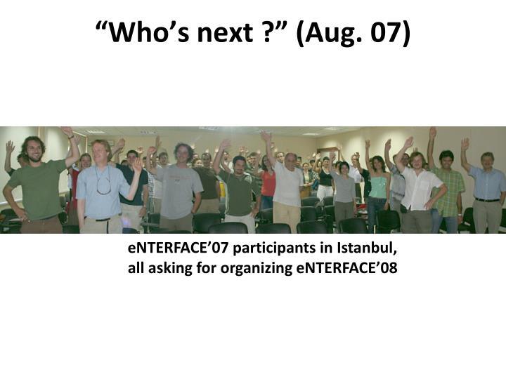 """""""Who's next ?"""" (Aug. 07)"""