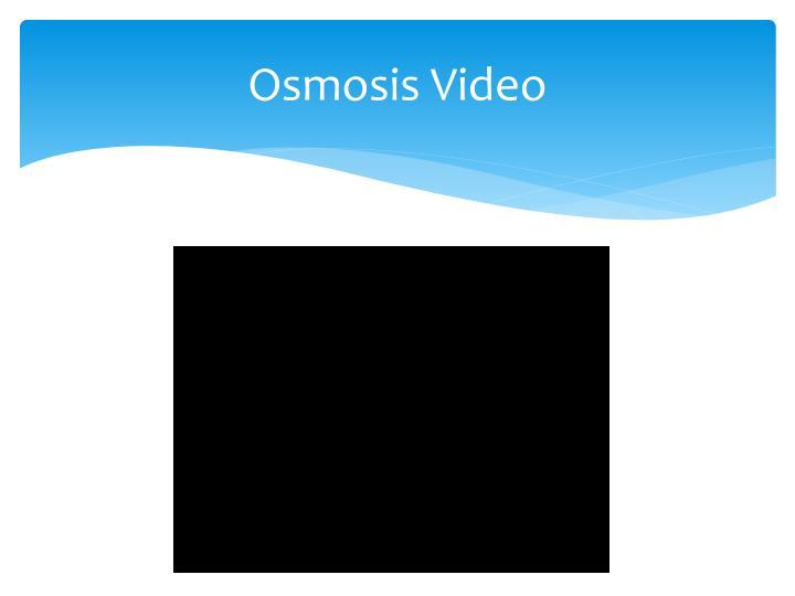 Osmosis video