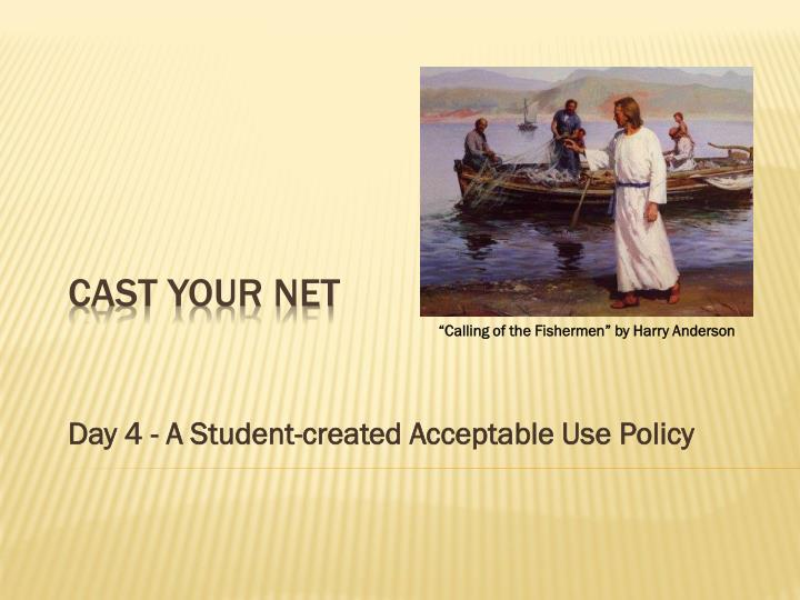 Day 4 a student created acceptable use policy