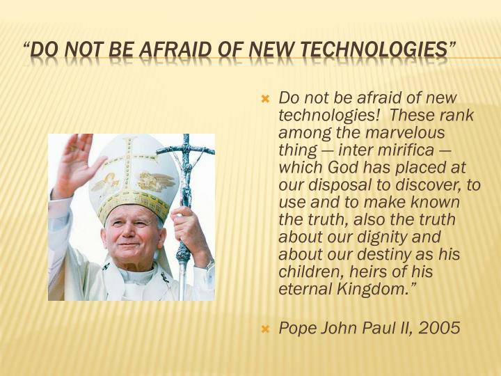 Do not be afraid of new technologies