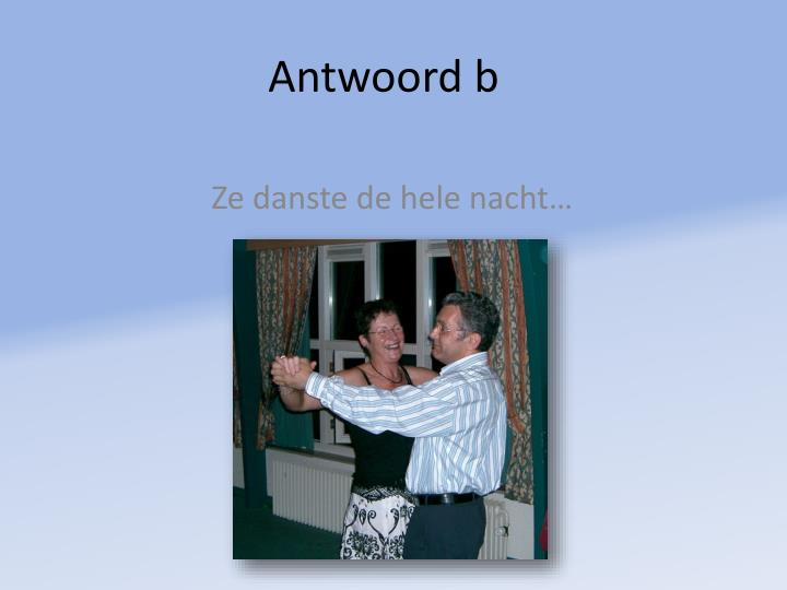 Antwoord b