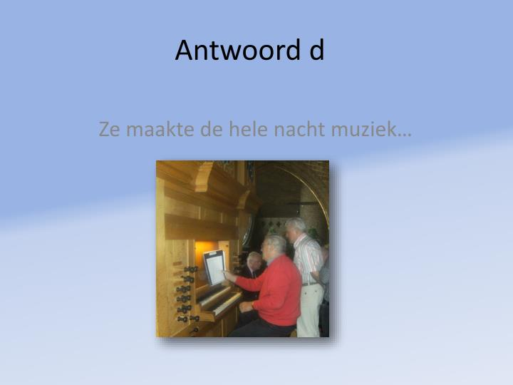 Antwoord d