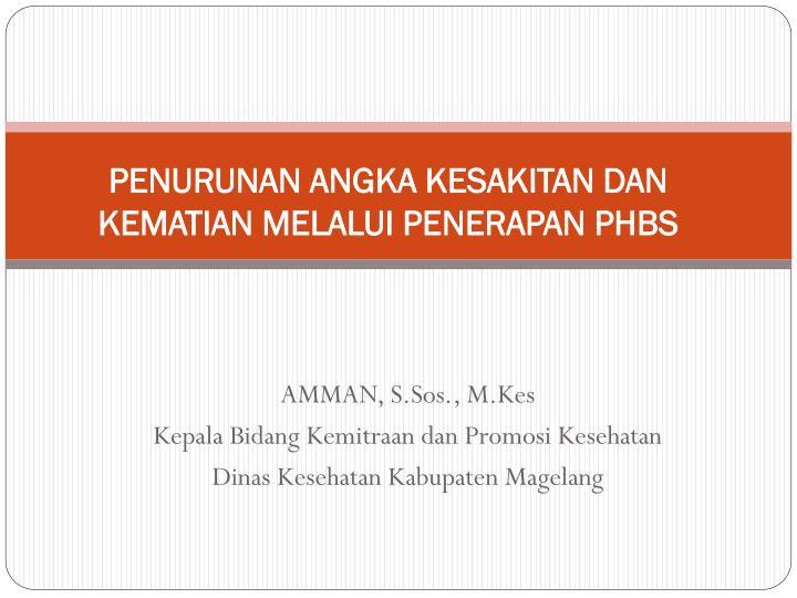 Penurunan angka kesakitan dan kematian melalui penerapan phbs