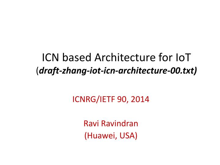 icn based architecture for iot draft zhang iot icn architecture 00 txt n.