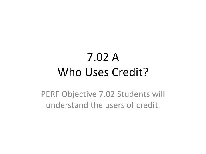 7 02 a who uses credit n.