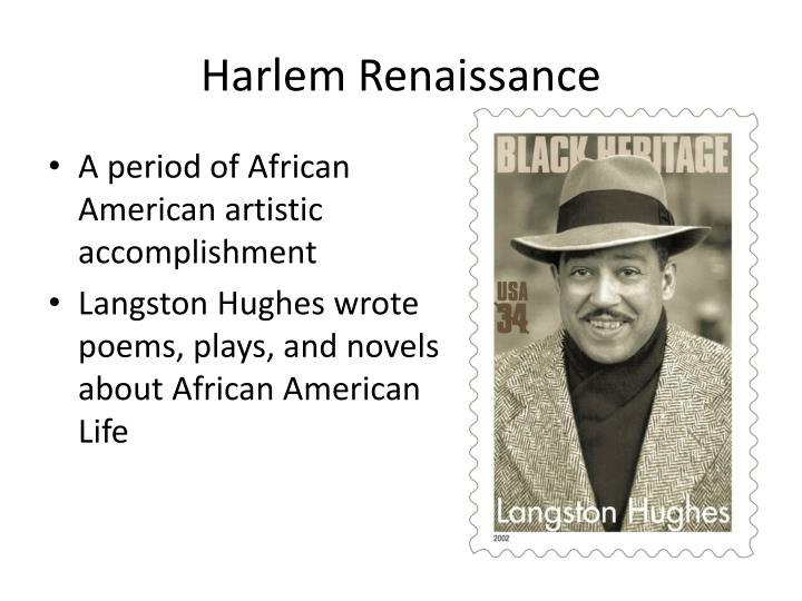 an analysis of the poetry of james langston hughes as a representation of the harlem renaissance The short but inspirational poem harlem by langston hughes addresses what happens to aspirations that are postponed or lost as a result, the lengths of the lines vary and certain syllables are stressed in every line the first line in the poem: is the longest line, it is separated from the rest.