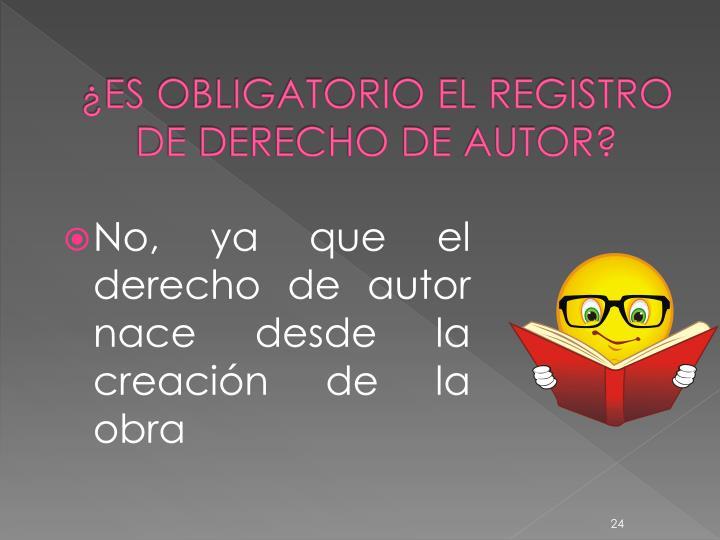 ¿ES OBLIGATORIO EL REGISTRO DE DERECHO DE AUTOR?