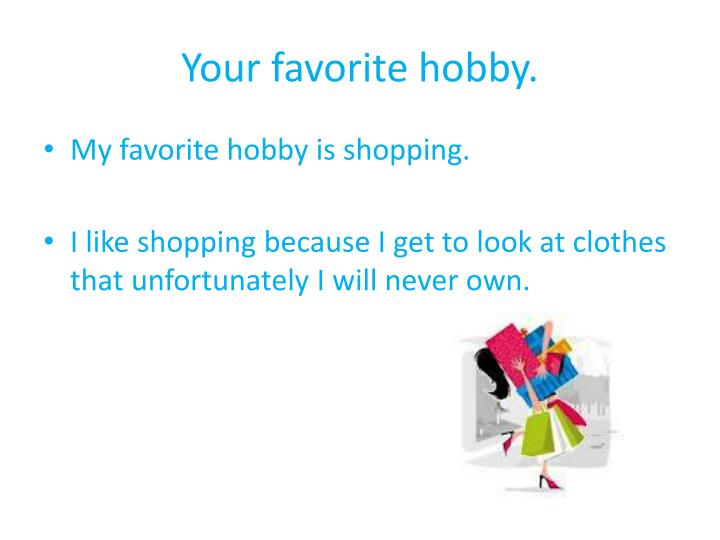 my hobby is shopping essay Developing a hobby essay - a hobby is an activity one develops to pursue an interest, outside of one's regular while bobinot and bibi are in town shopping they notice a storm approaching, and bobinot, who was accustomed to converse free essays 473 words (14 pages) my hobby essay.
