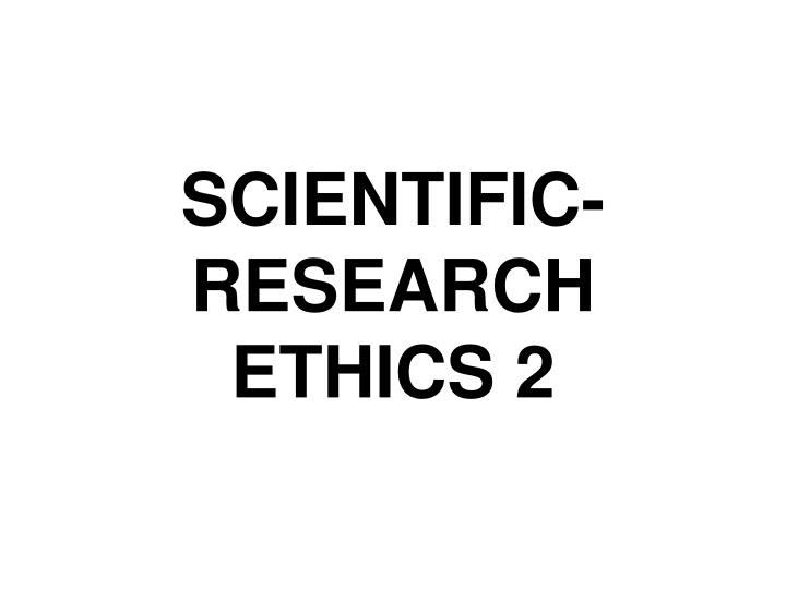 Scientific research ethics 2