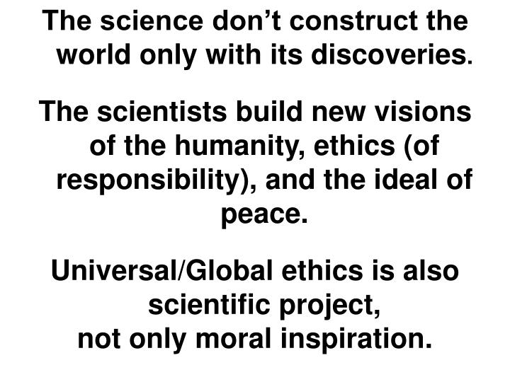 The science don't construct the world only with its discoveries