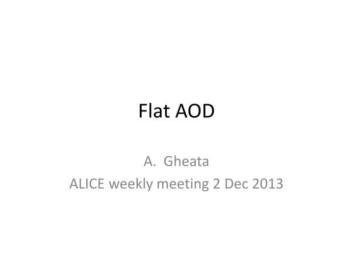 Flat aod