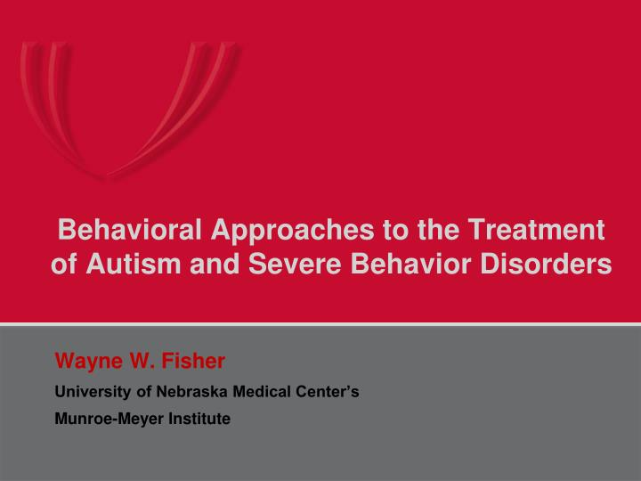 behavioral approaches to the treatment of autism and severe behavior disorders n.