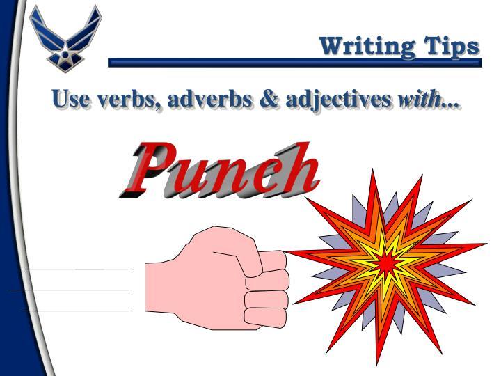 Use verbs, adverbs & adjectives