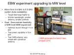 ebw experiment upgrading to mw level