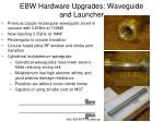 ebw hardware upgrades waveguide and launcher