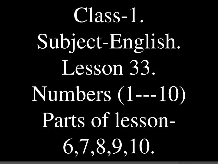 Class-1.              Subject-English.   Lesson 33.        Numbers (1---10)    Parts of lesson-6,7,8...