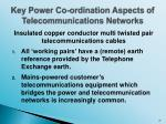 key power co ordination aspects of telecommunications networks