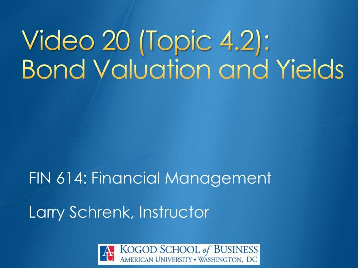 video 20 topic 4 2 bond valuation and yields n.