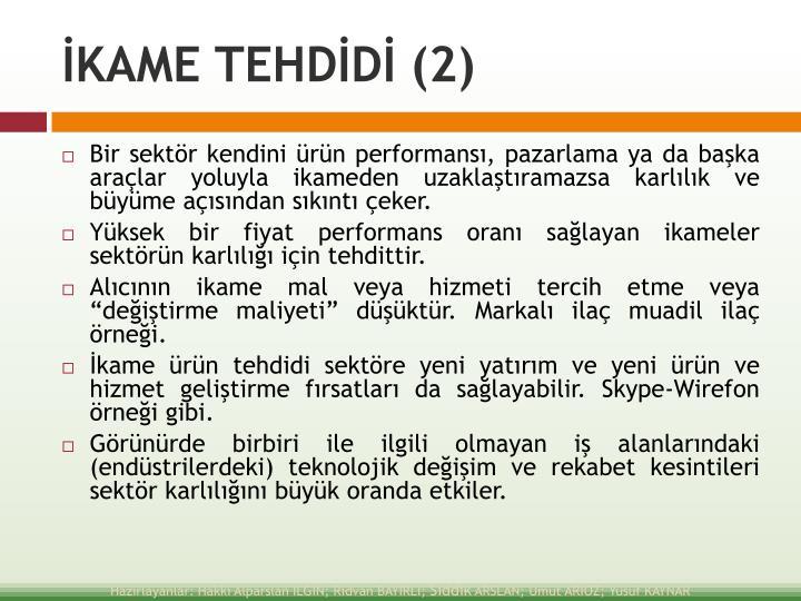 İKAME TEHDİDİ (2)