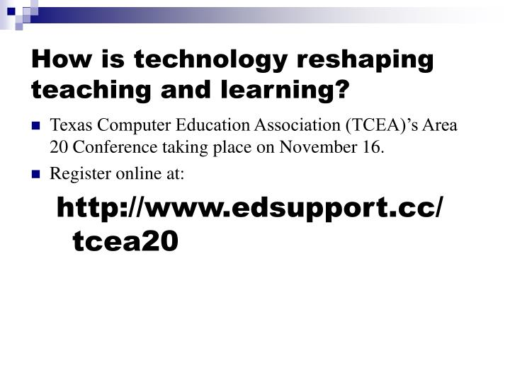 How is technology reshaping teaching and learning?