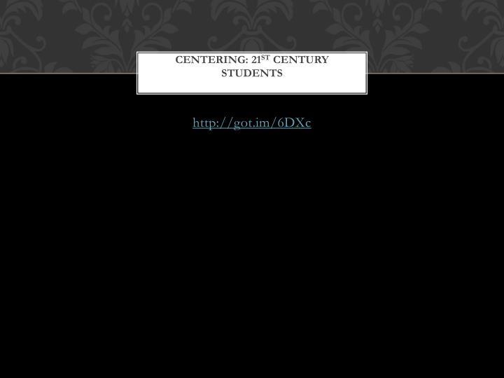 Centering 21 st century students