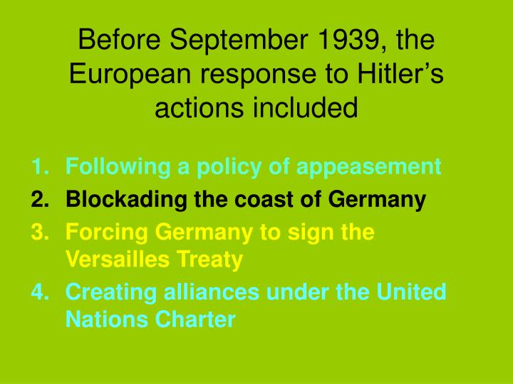 Before September 1939, the European response to Hitler's actions included