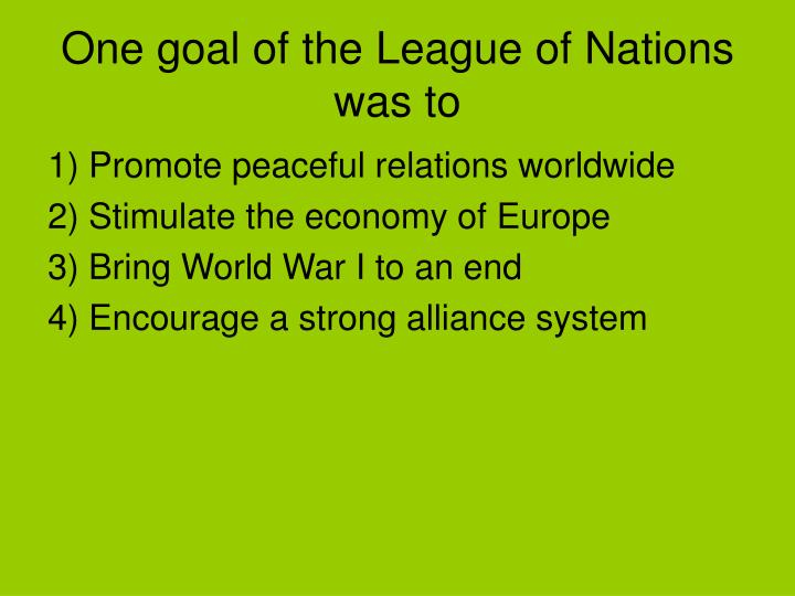 One goal of the League of Nations was to