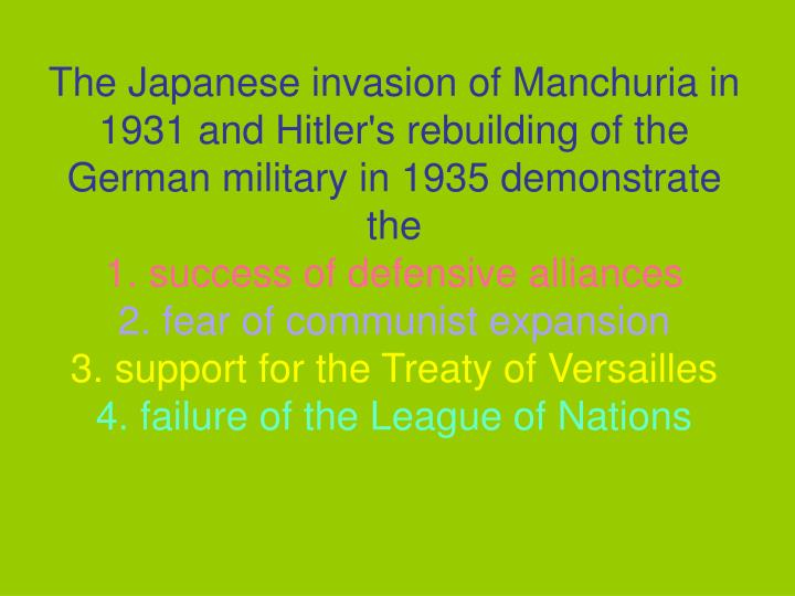 The Japanese invasion of Manchuria in 1931 and Hitler's rebuilding of the German military in 1935 demonstrate the