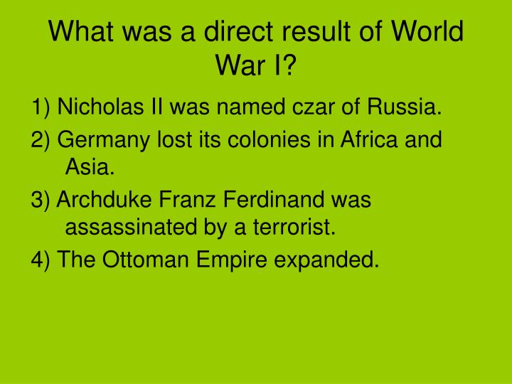 What was a direct result of World War I?