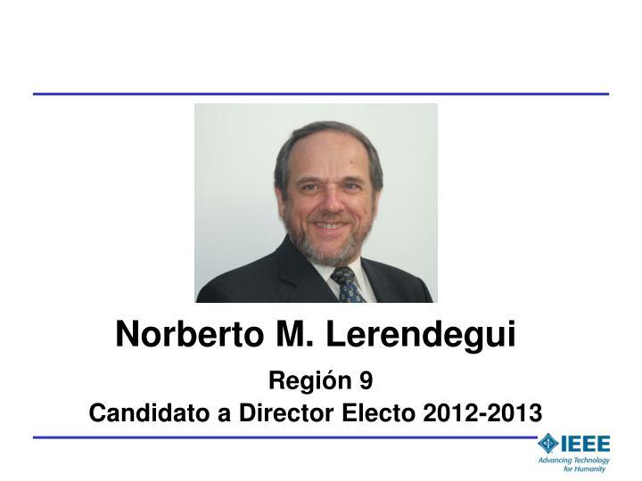 Norberto m lerendegui regi n 9 candidato a director electo 2012 2013