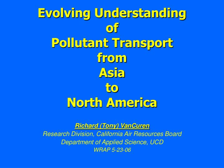 evolving understanding of pollutant transport from asia to north america n.