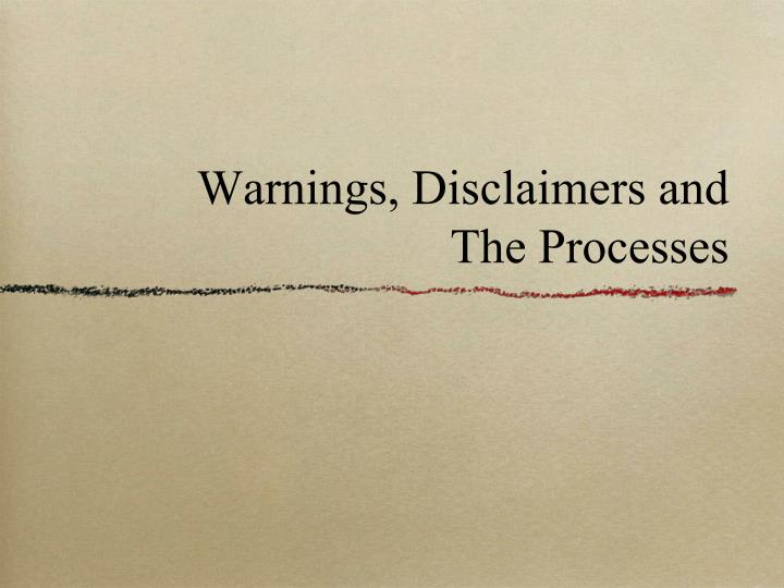 Warnings, Disclaimers and