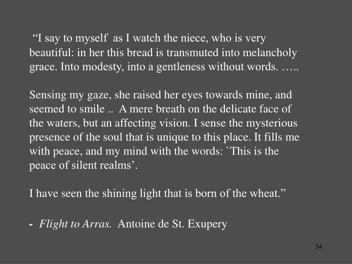 """""""I say to myself  as I watch the niece, who is very beautiful: in her this bread is transmuted into melancholy grace. Into modesty, into a gentleness without words. ….."""