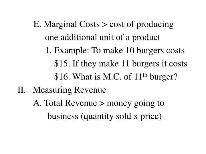 E. Marginal Costs > cost of producing