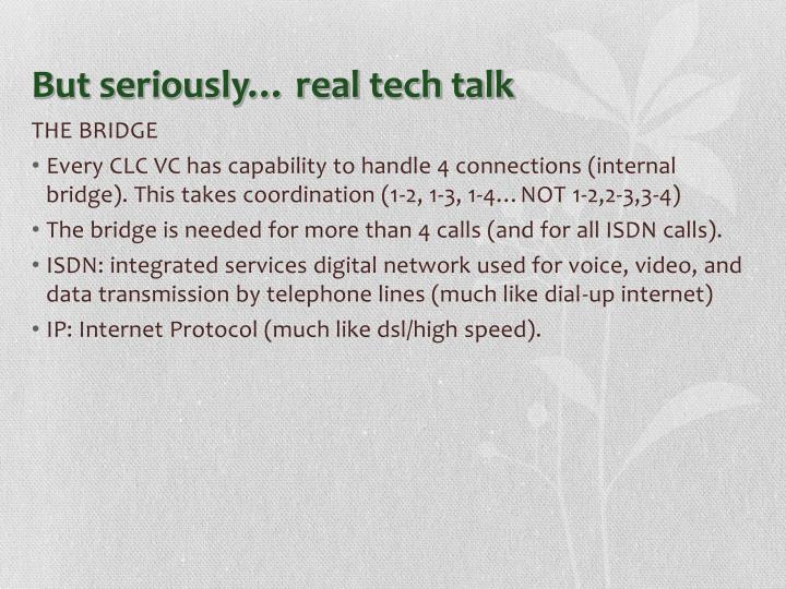 But seriously… real tech talk