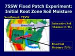 75sw fixed patch experiment initial root zone soil moisture