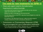 the need for new treatments for ispm 15