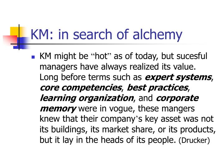 KM: in search of alchemy
