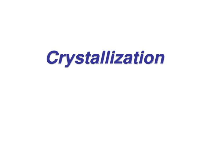 crystallization n.